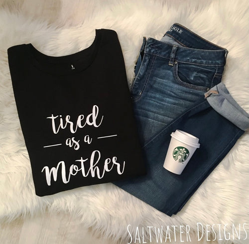 """Tired as a Mother"" Ladies T-Shirt"