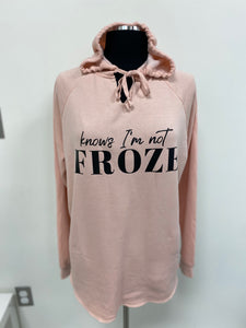 """Knows I'm Not Froze"" Ladies Hoodie"