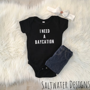 """I Need a Baycation"" Onesie"