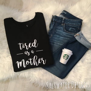 """Tired as a Mother"" Sweatshirt"