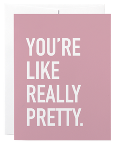 """You're Like Really Pretty"" Card"