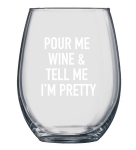 """Tell Me I'm Pretty"" Wine Glass"