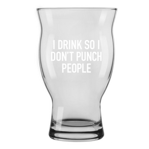 """I Drink So I Don't Punch People"" Beer Glass"