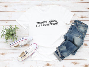 """Bored In The House"" T-Shirt"