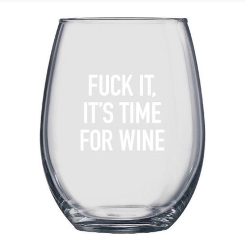 """Fuck It, It's Time For Wine"