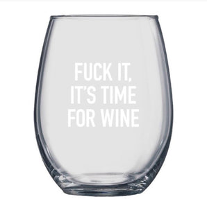 """Fuck It, It's Time For Wine"" Wine Glass"