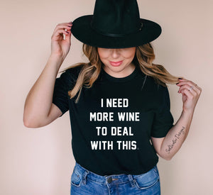 """I NEED MORE WINE TO DEAL WITH THIS"" T-Shirt"