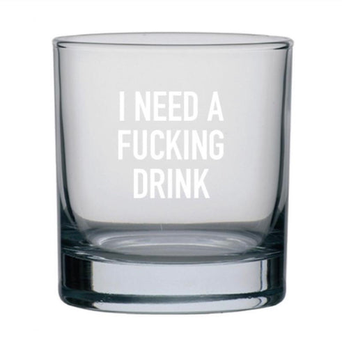 """I Need A F*cking Drink"" Rocks Glass"