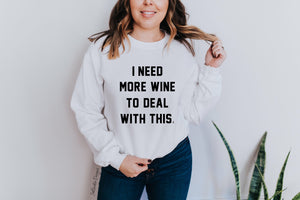 """I NEED MORE WINE TO DEAL WITH THIS"" Crewneck Sweatshirt"