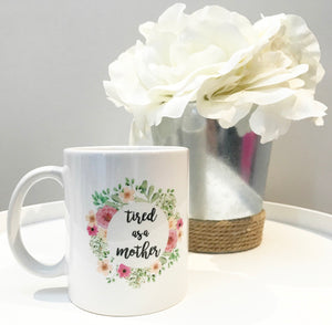 """Tired As A Mother"" Floral Mug"