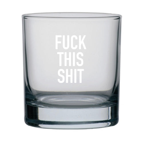 """F*ck This Shit"" Rocks Glass"