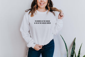 """Bored In The House"" Crewneck Sweatshirt"