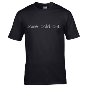 """Some Cold Out"" T-Shirt"