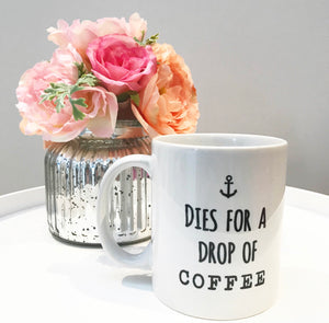 """Dies For A Drop Of Coffee"" Mug"