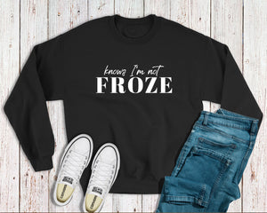 """Knows I'm Not Froze"" Crewneck Sweatshirt (Baby and Kids)"