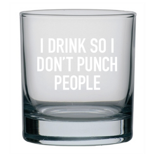 """I Drink So I Don't Punch People"" Rocks Glass"