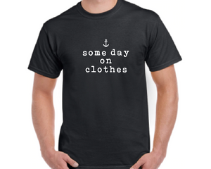 """Some Day On Clothes"" T-Shirt"