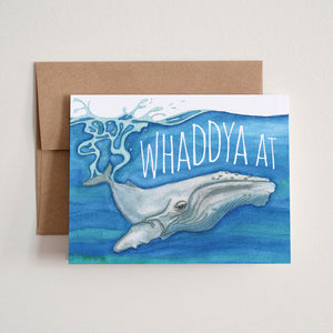 """Whaddya At"" Greeting Card"