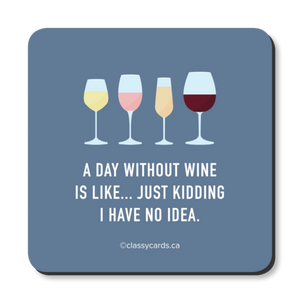 """A Day Without Wine"" Coaster"
