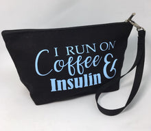 Load image into Gallery viewer, Diabetes Supply Bag, Case, Pack, Pouch, Makeup bag, Tote, I RUN ON COFFEE & INSULIN