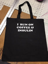 Load image into Gallery viewer, Diabetes Supply Tote Bag,  I RUN ON COFFEE & INSULIN