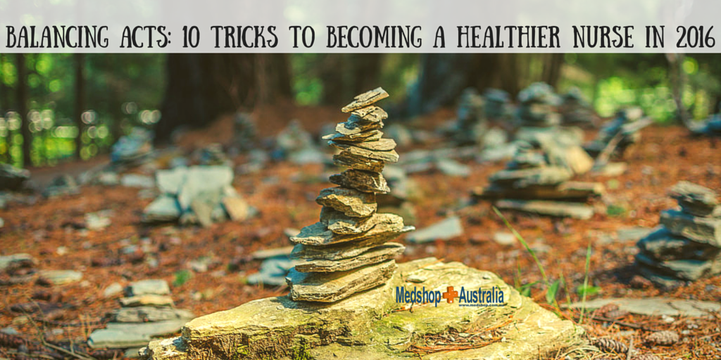 Balancing Acts- 10 Tricks to Becoming a Healthier Nurse in 2016