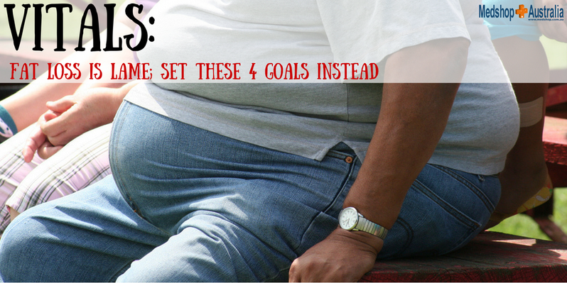 Vitals- Fat Loss is Lame; Set These 4 Goals Instead.png