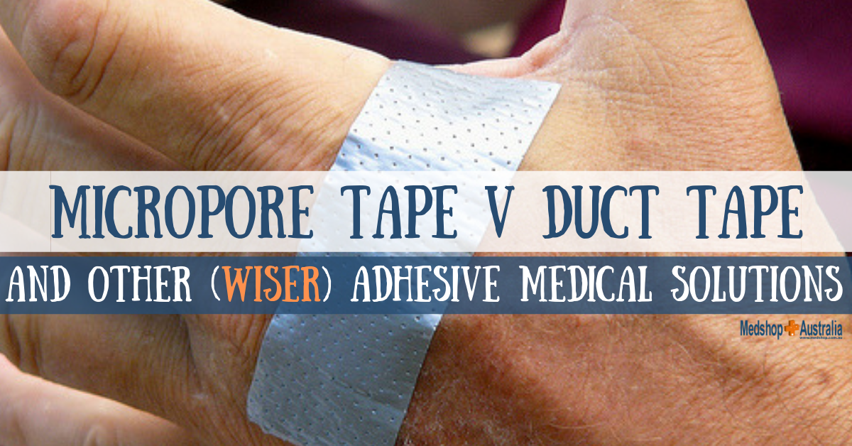 Micropore v Duct Tape; And Other (Wiser) Adhesive Medical Solutions.png