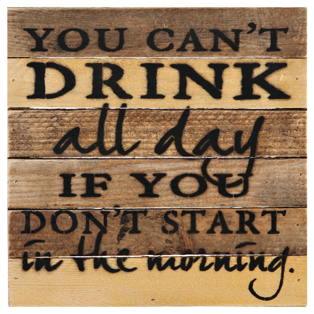YOU CAN'T DRINK ALL DAY SIGN