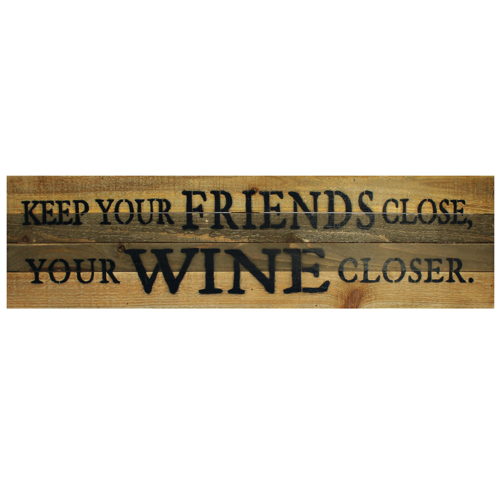KEEP YOUR FRIENDS CLOSE SIGN