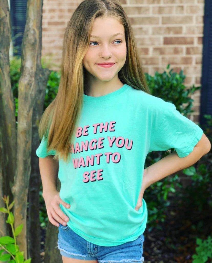 Be The Change You Want To See™ Tee