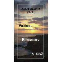 God's Wake Up Call: Heaven, Purgatory & Hell