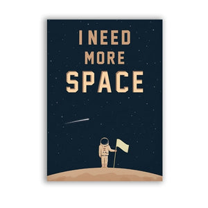 I Need More Space - Wall Poster