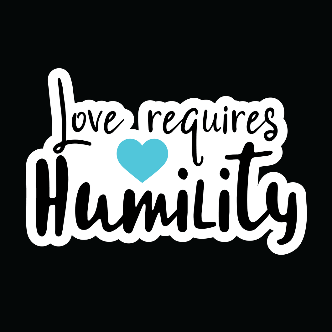 Love Requires Humility - Decal