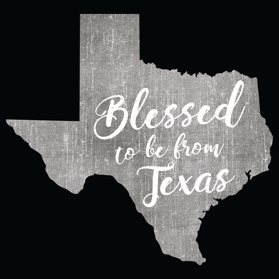 Blessed to be from Texas- Grey Cursive