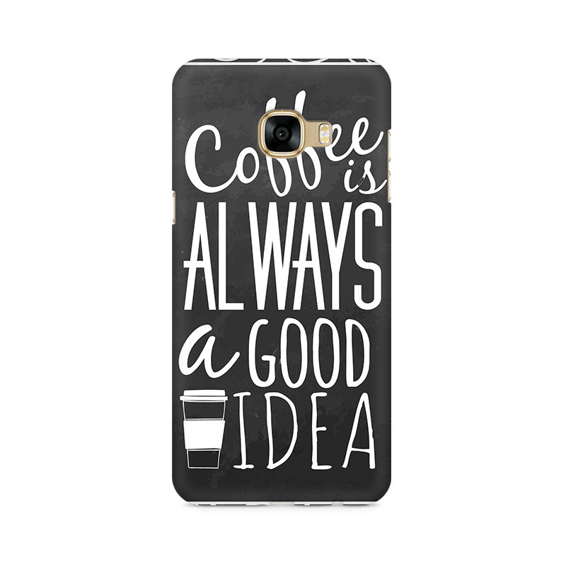 Coffee Is Always A Good Idea Samsung C5 Pro Mobile Back Case - JumboShoppers