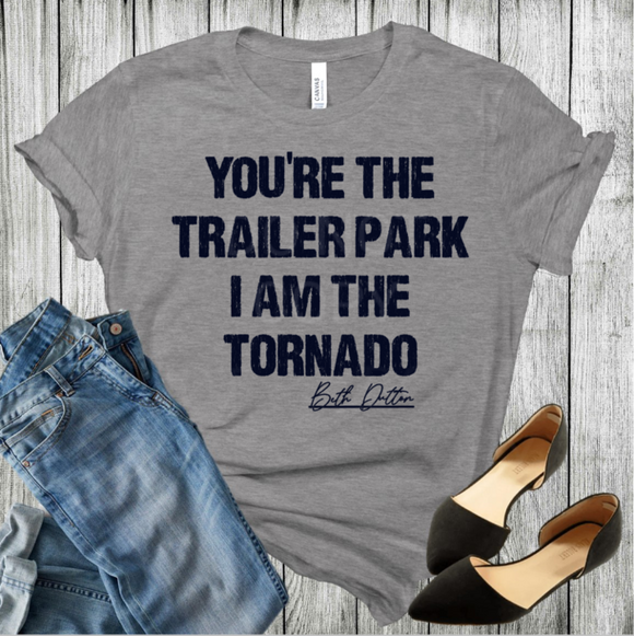 You're the trailer park, I am the tornado - Beth Dutton (1)