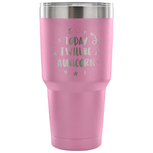 Today I Will be A Unicorn 30 oz Tumbler - Travel Cup, Coffee Mug - Unicorn Roll