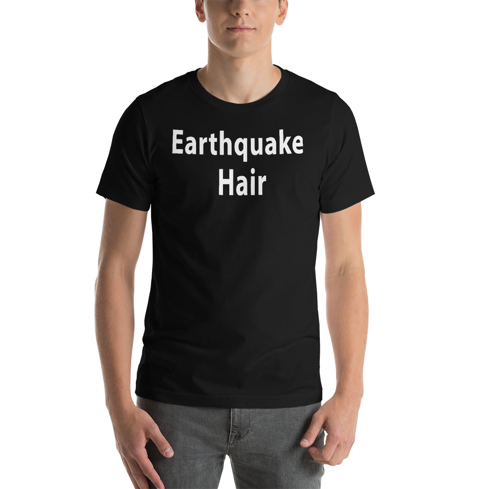 Earthquake Hair - Short-Sleeve Unisex T-Shirt