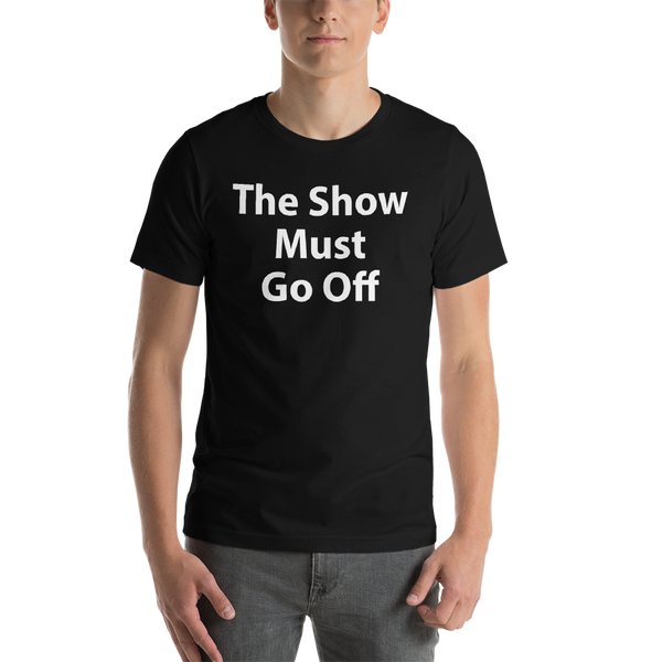 The Show Must Go Off - Short-Sleeve Unisex T-Shirt