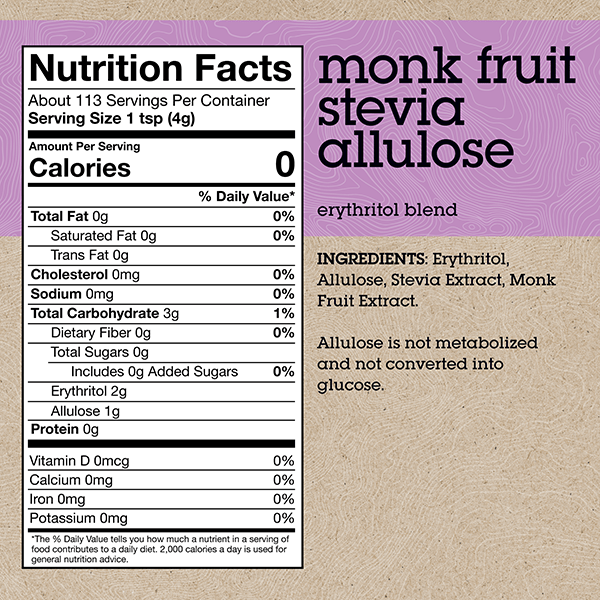 INGREDIENTS: Erythritol, Allulose, Stevia Extract, Monk Fruit Extract. (Allulose is not metabolized and not converted into glucose.)  *see bottom of page for full nutrition values