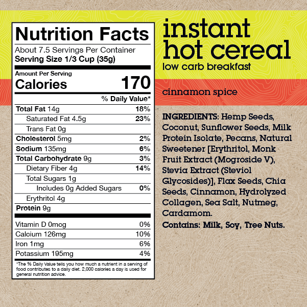 INGREDIENTS: Plant Protein, Coconut, Sunflower Seeds, Milk Protein Isolate, Pecans, Natural Sweetener [Erythritol, Monk Fruit Extract (Mogroside V), Stevia Extract (Steviol Glycosides)], Flax Seeds, Chia Seeds, Cinnamon, Hydrolyzed Collagen, Sea Salt, Nutmeg, Cardamom. *see bottom of page for full nutrition values