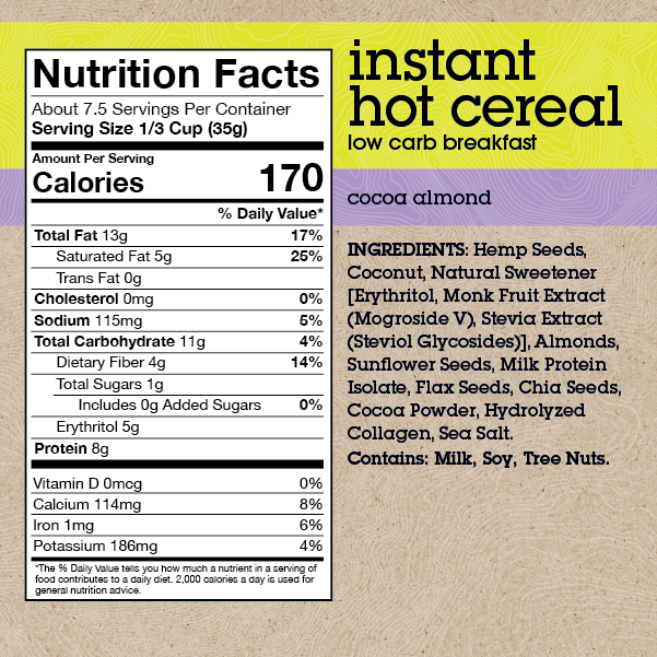 INGREDIENTS: Plant Protein, Coconut, Natural Sweetener [Erythritol, Monk Fruit Extract (Mogroside V), Stevia Extract (Steviol Glycosides)], Almonds, Sunflower Seeds, Milk Protein Isolate, Flax Seeds, Chia Seeds, Cocoa Powder, Hydrolyzed Collagen, Sea Salt. *see bottom of page for full nutrition values