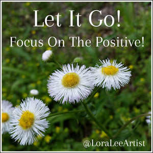 Focus On The Positive and Let The Rest Go!