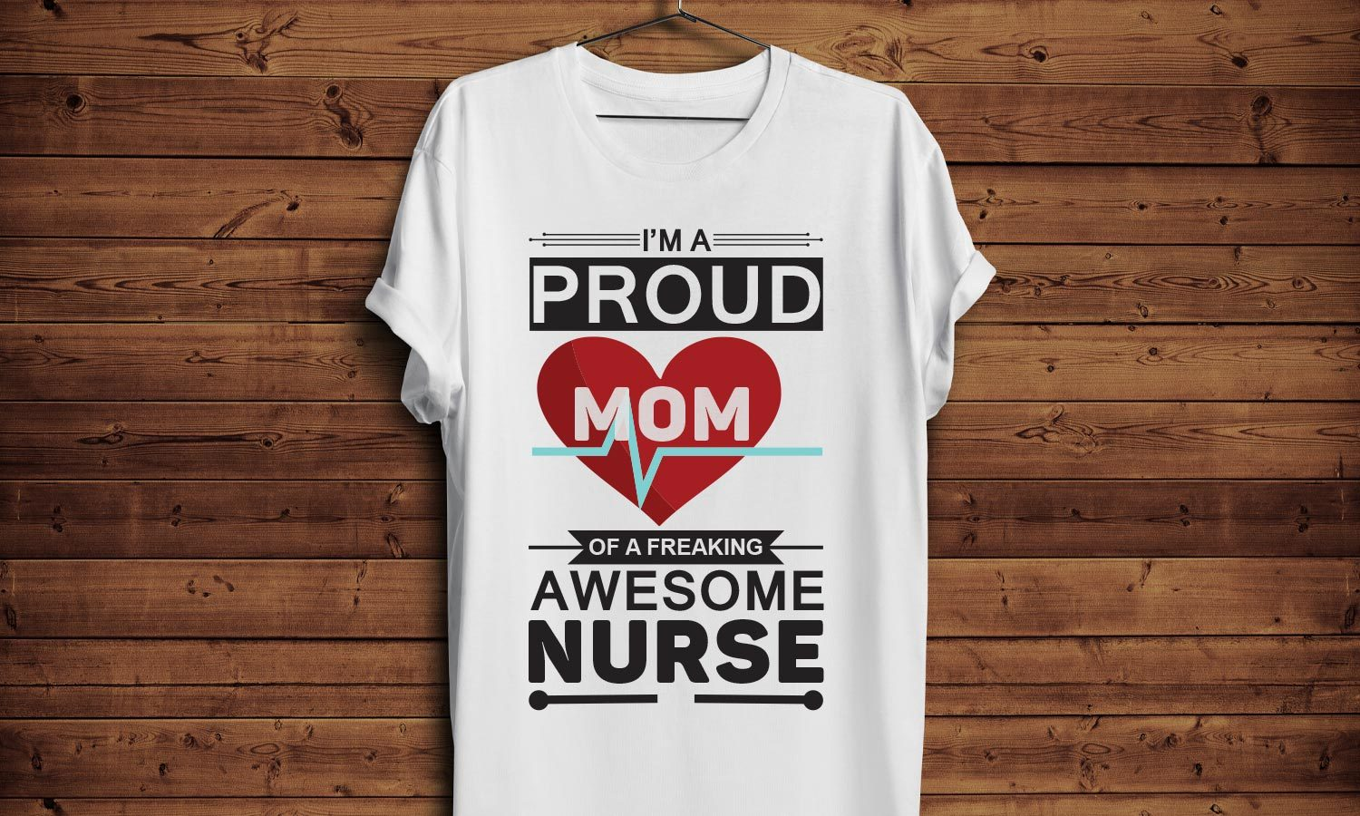 Proud Mom And Nurse - Printed T-Shirt for Men, Women and Kids - TS221