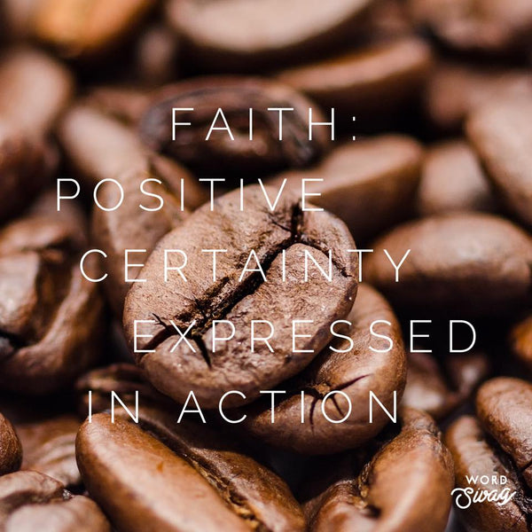Faith: Positive Certainty Expressed in Action