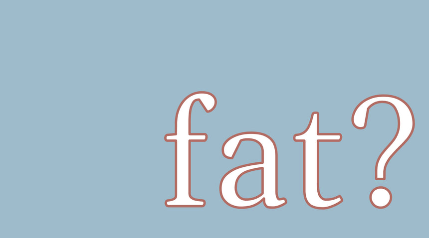 Fat, Fluffy, and other F-words
