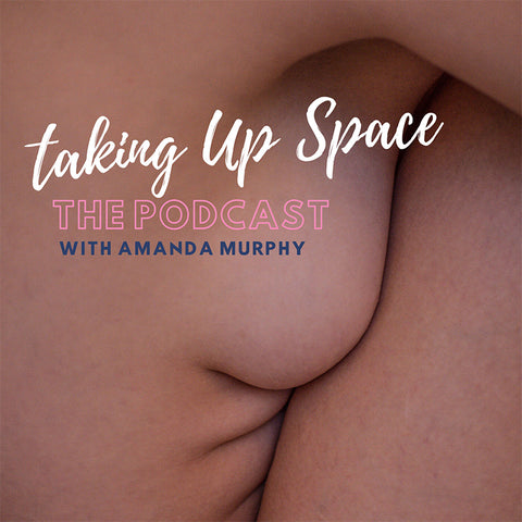 Taking Up Space - Body Positive Podcasts