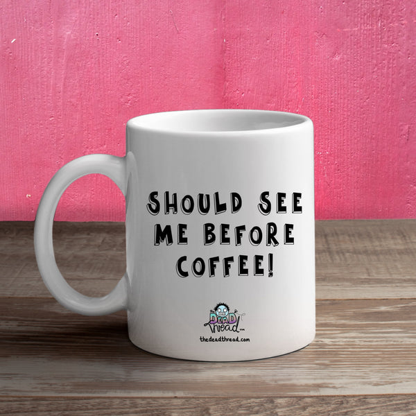 You Should See Me Before Coffee! (Female zombie) Mug from The Dead Thread™.