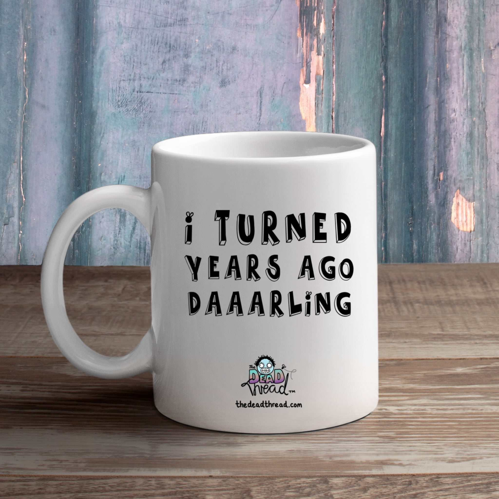 I Turned Years Ago Daaarling! (male zombie) Mug from The Dead Thread™